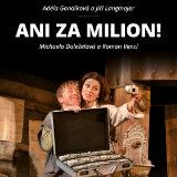 Činohra Ani za milion!- Praha