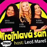 TROJHLAVÁ SAŇ - Talk show, host: Leoš Mareš